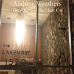 Andrew Weathers: They Turned the Heat On