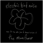 Electric Bird Noise - The Moonflower