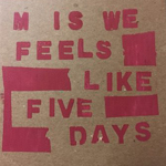 M is We - Feels Like Five Days