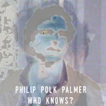 Philip Polk Palmer - Who Knows?