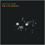 Philip Polk Palmer - Here in the Deadlights