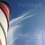 Yellow6 - Closer To The Sea Without Moving