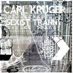 Carl Kruger - Sexist Tranny
