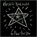 Electric Bird Noise - Follow the Star