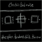 Electric Bird Noise - the spider...the christ child.....the crow
