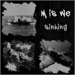 M is We - Sinking