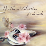 Northern Valentine - Fin de Siecle