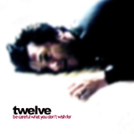 twelve - be careful what you dont wish for