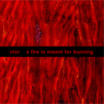 Vlor - a fire is meant for burning